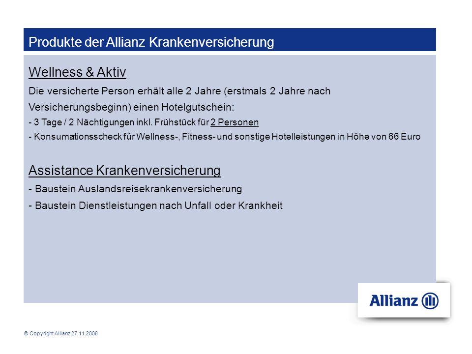 © Copyright Allianz 27.11.2008 Produkte der Allianz Krankenversicherung Wellness & Aktiv Die versicherte Person erhält alle 2 Jahre (erstmals 2 Jahre