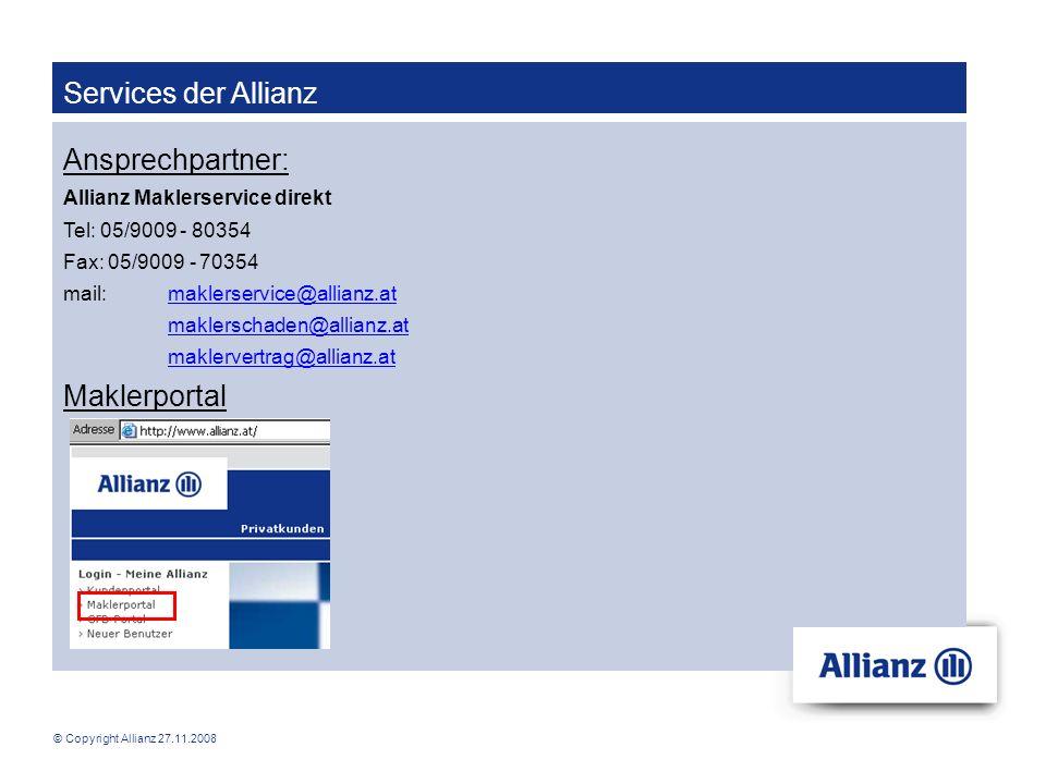 © Copyright Allianz 27.11.2008 Services der Allianz Ansprechpartner: Allianz Maklerservice direkt Tel: 05/9009 - 80354 Fax: 05/9009 - 70354 mail: makl