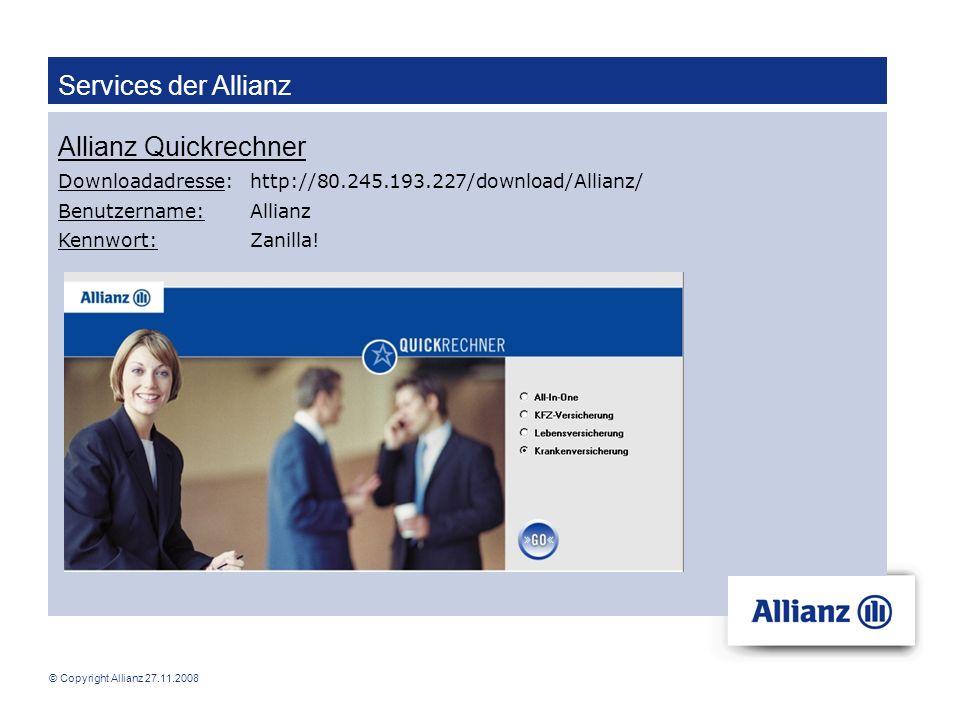 © Copyright Allianz 27.11.2008 Services der Allianz Allianz Quickrechner Downloadadresse: http://80.245.193.227/download/Allianz/ Benutzername: Allian