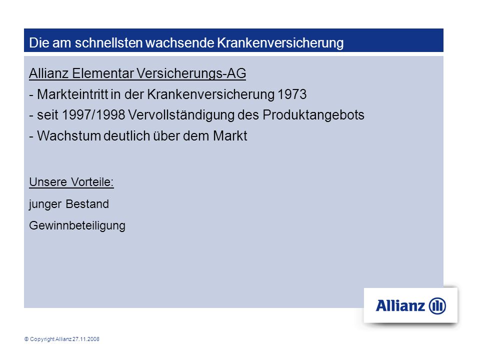 © Copyright Allianz 27.11.2008 Die am schnellsten wachsende Krankenversicherung Allianz Elementar Versicherungs-AG - Markteintritt in der Krankenversi