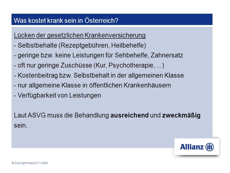 © Copyright Allianz 27.11.2008 Was kostet krank sein in Österreich? Lücken der gesetzlichen Krankenversicherung - Selbstbehalte (Rezeptgebühren, Heilb
