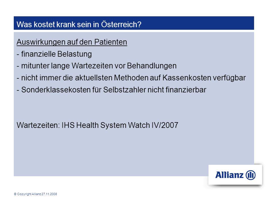 © Copyright Allianz 27.11.2008 Was kostet krank sein in Österreich? Auswirkungen auf den Patienten - finanzielle Belastung - mitunter lange Wartezeite