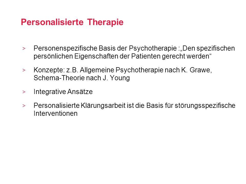 > Personenspezifische Basis der Psychotherapie :Den spezifischen persönlichen Eigenschaften der Patienten gerecht werden > Konzepte: z.B. Allgemeine P