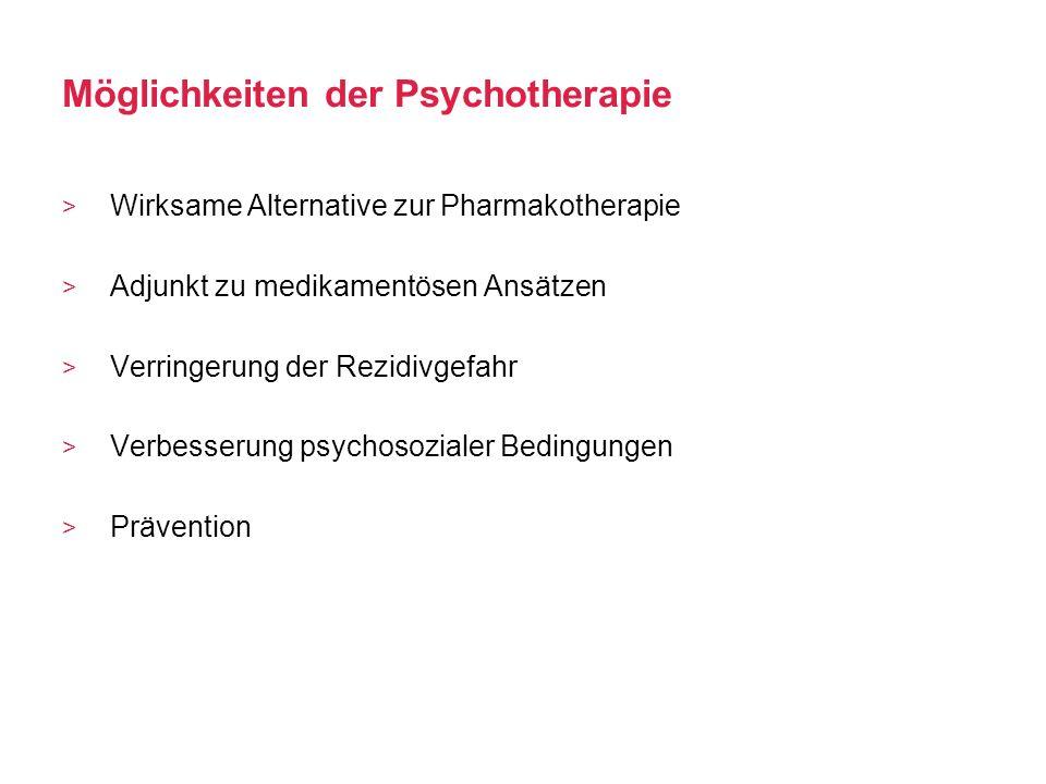 Möglichkeiten der Psychotherapie Wirksame Alternative zur Pharmakotherapie Adjunkt zu medikamentösen Ansätzen Verringerung der Rezidivgefahr Verbesser