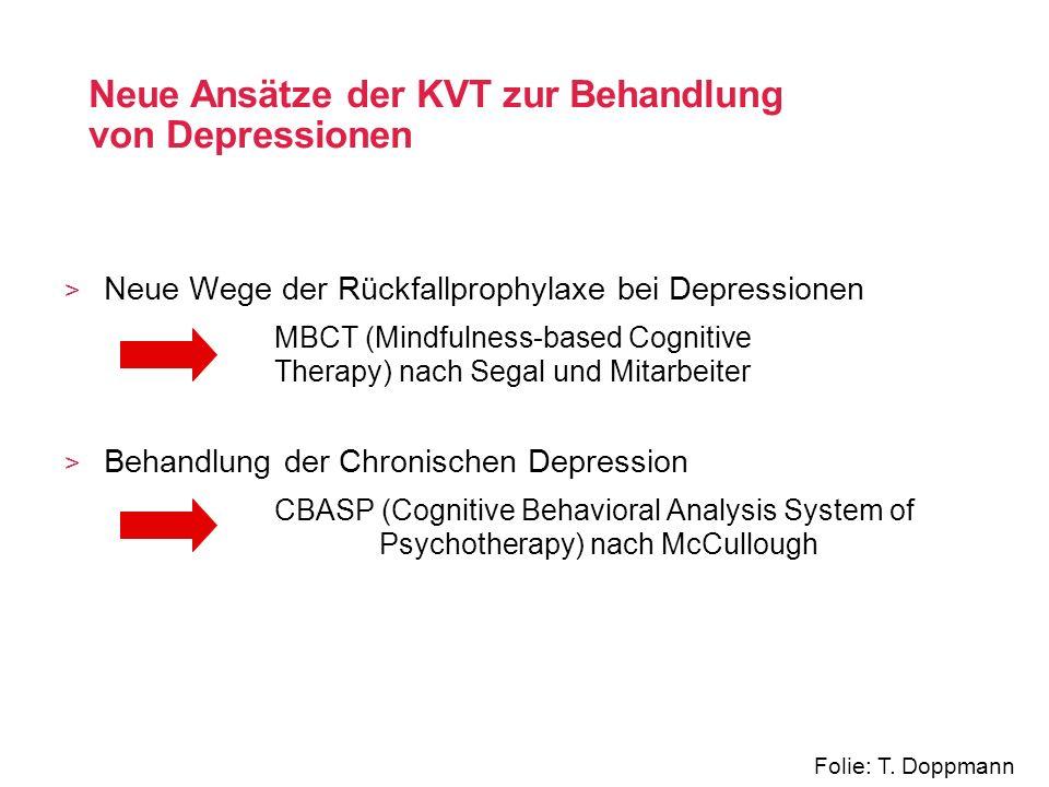 Neue Wege der Rückfallprophylaxe bei Depressionen MBCT (Mindfulness-based Cognitive Therapy) nach Segal und Mitarbeiter Behandlung der Chronischen Dep