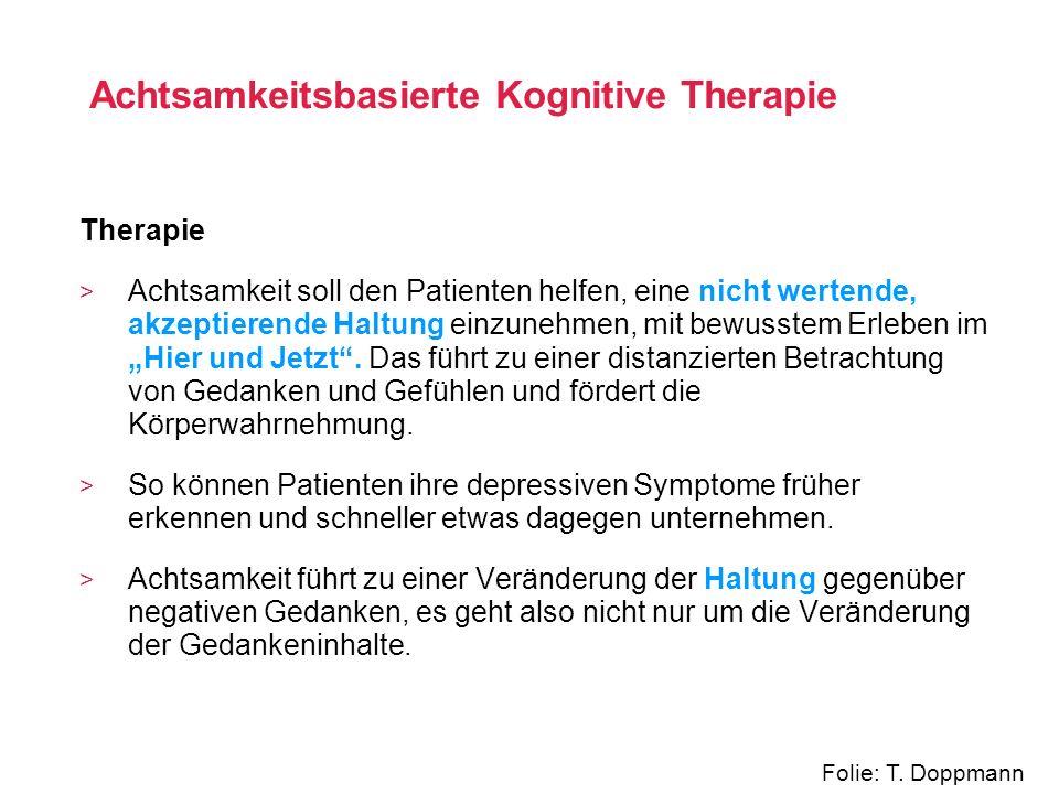 Therapie > Achtsamkeit soll den Patienten helfen, eine nicht wertende, akzeptierende Haltung einzunehmen, mit bewusstem Erleben im Hier und Jetzt. Das