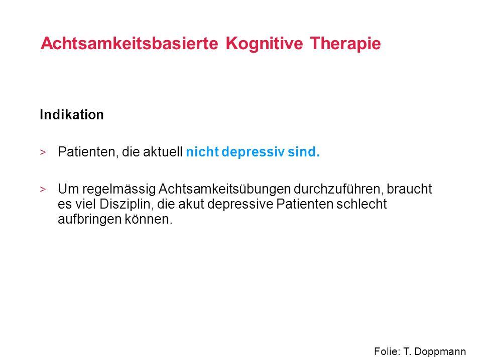 Indikation > Patienten, die aktuell nicht depressiv sind. Um regelmässig Achtsamkeitsübungen durchzuführen, braucht es viel Disziplin, die akut depres