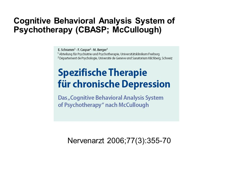 Cognitive Behavioral Analysis System of Psychotherapy (CBASP; McCullough) Nervenarzt 2006;77(3):355-70