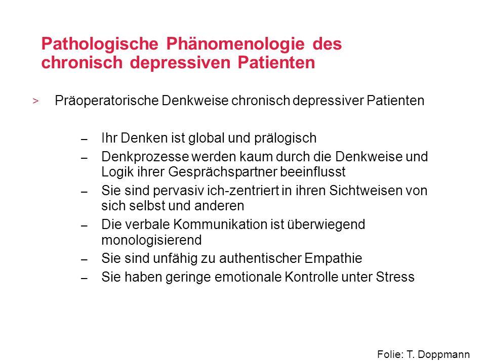 > Präoperatorische Denkweise chronisch depressiver Patienten – Ihr Denken ist global und prälogisch – Denkprozesse werden kaum durch die Denkweise und