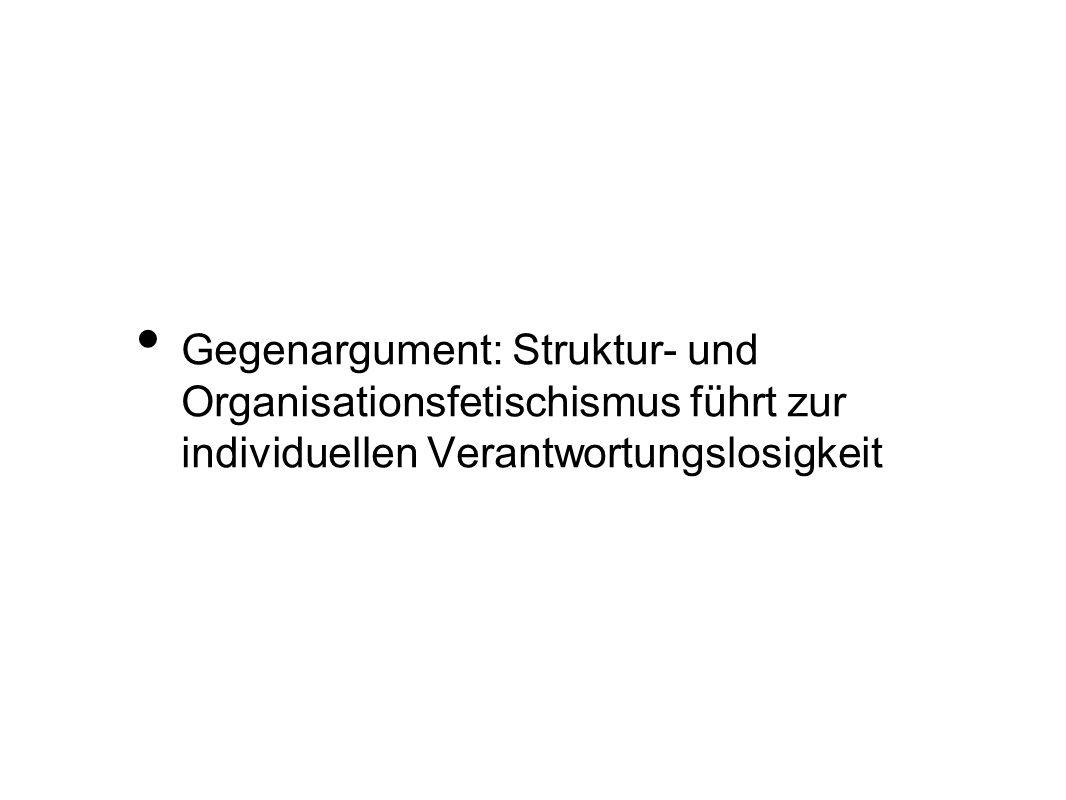 Gegenargument: Struktur- und Organisationsfetischismus führt zur individuellen Verantwortungslosigkeit