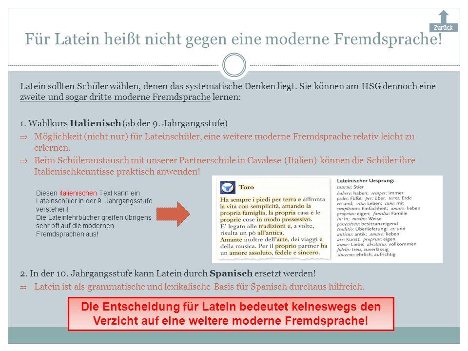 Für Latein heißt nicht gegen eine moderne Fremdsprache! Latein sollten Schüler wählen, denen das systematische Denken liegt. Sie können am HSG dennoch