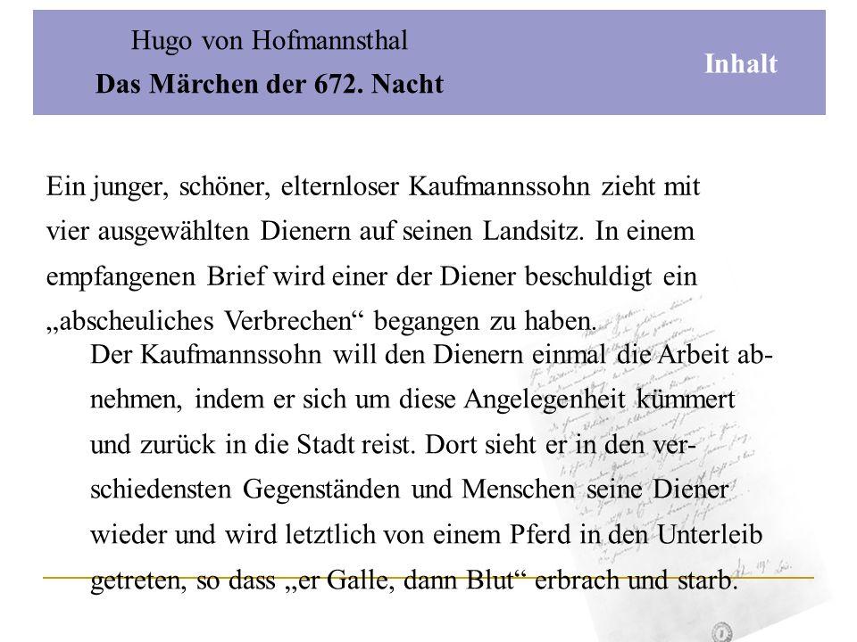 Hugo von Hofmannsthal Das Märchen der 672. Nacht Biografie Geboren am 1.2.1874 in Wien 1898 Dr. phil. Militärdienst Ab 1906 Zusammenarbeit mit R. Stra