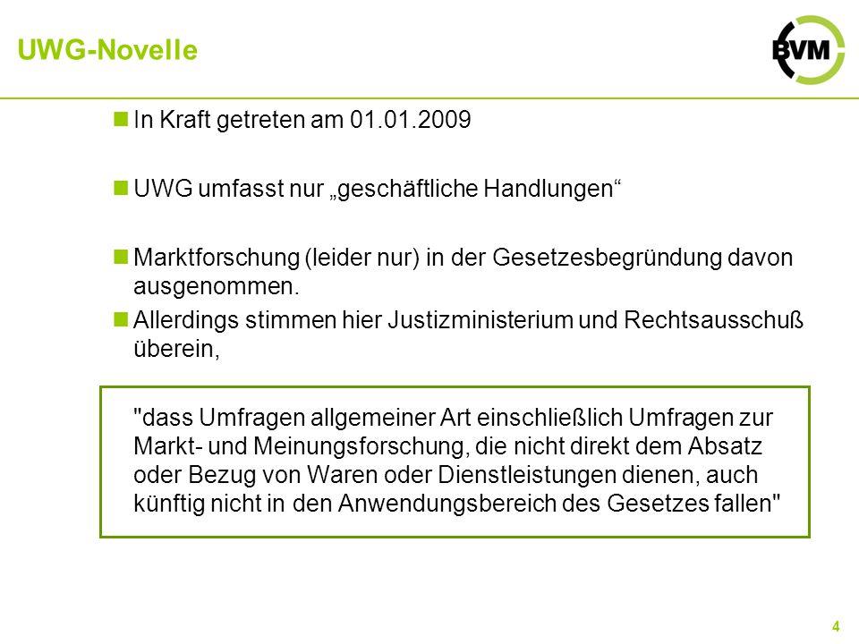4 UWG-Novelle In Kraft getreten am 01.01.2009 UWG umfasst nur geschäftliche Handlungen Marktforschung (leider nur) in der Gesetzesbegründung davon aus