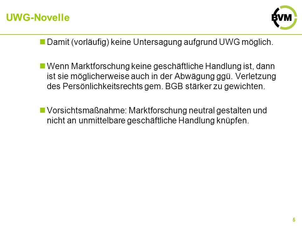 5 UWG-Novelle Damit (vorläufig) keine Untersagung aufgrund UWG möglich. Wenn Marktforschung keine geschäftliche Handlung ist, dann ist sie möglicherwe
