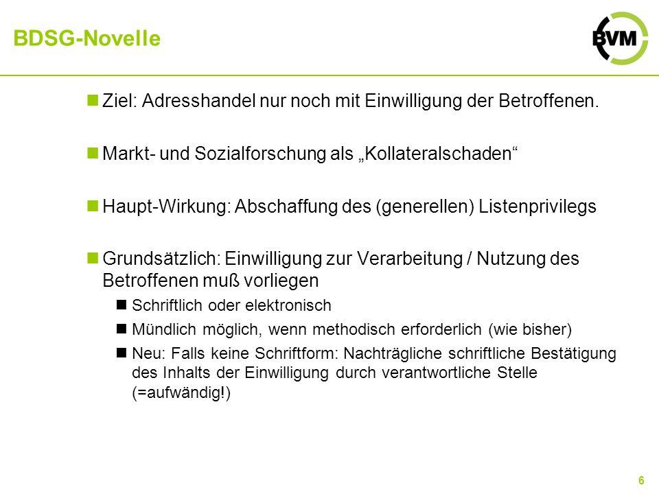 6 BDSG-Novelle Ziel: Adresshandel nur noch mit Einwilligung der Betroffenen. Markt- und Sozialforschung als Kollateralschaden Haupt-Wirkung: Abschaffu