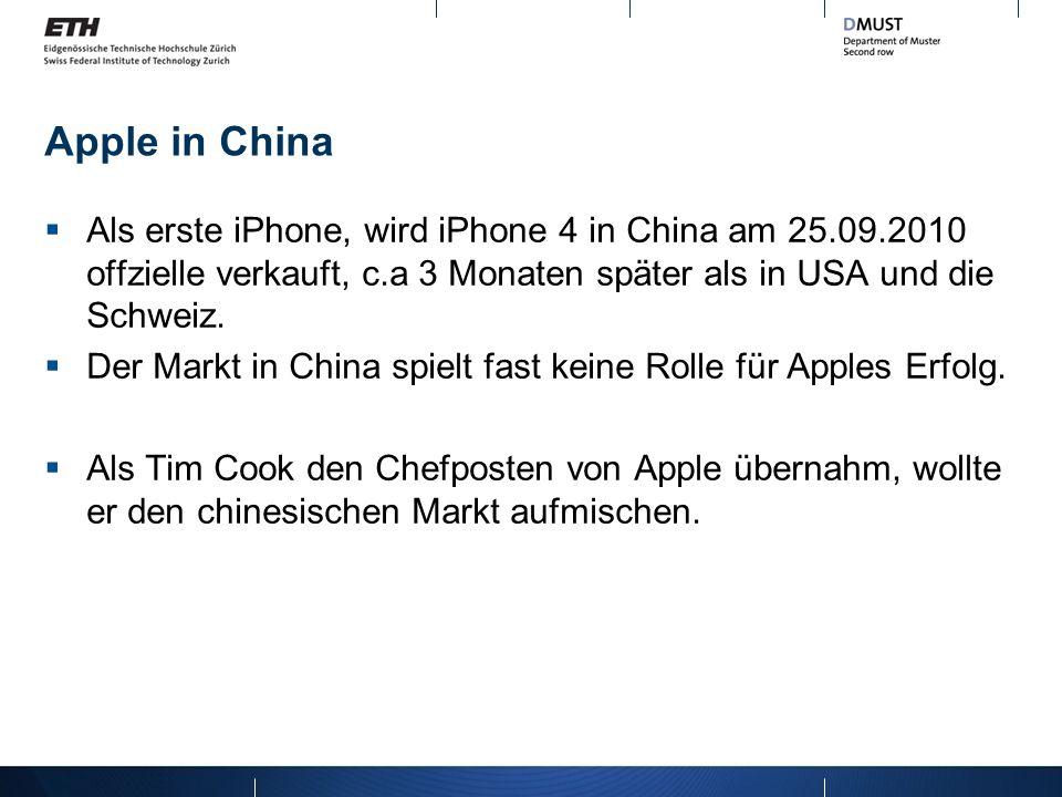 Apple in China Als erste iPhone, wird iPhone 4 in China am 25.09.2010 offzielle verkauft, c.a 3 Monaten später als in USA und die Schweiz. Der Markt i