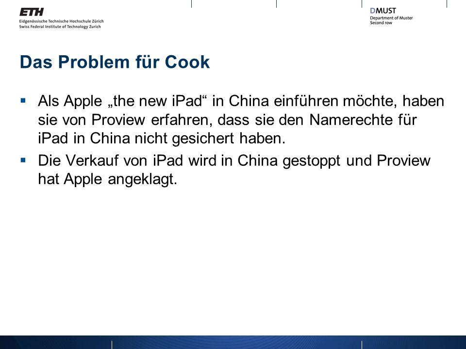 Das Problem für Cook Als Apple the new iPad in China einführen möchte, haben sie von Proview erfahren, dass sie den Namerechte für iPad in China nicht