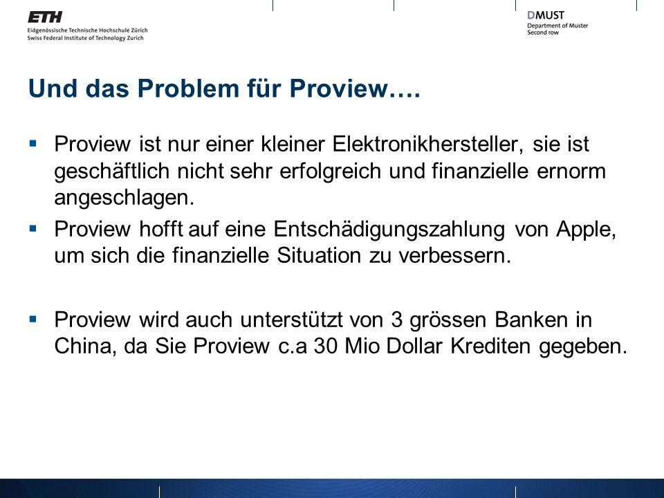 Und das Problem für Proview…. Proview ist nur einer kleiner Elektronikhersteller, sie ist geschäftlich nicht sehr erfolgreich und finanzielle ernorm a
