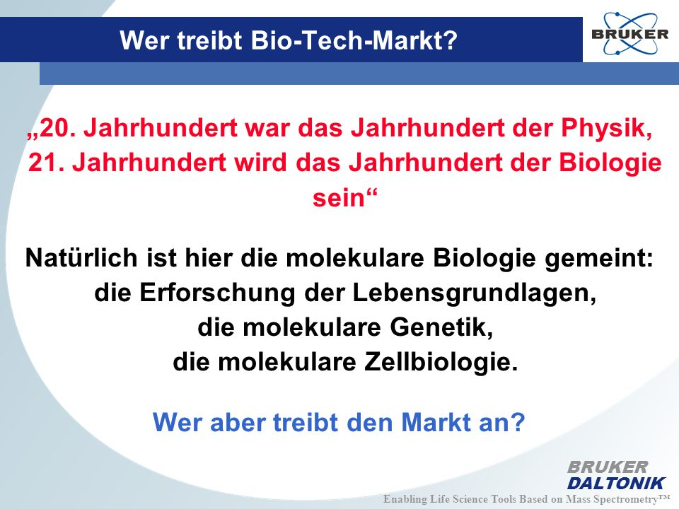 Enabling Life Science Tools Based on Mass Spectrometry BRUKER DALTONIK Wer treibt Bio-Tech-Markt.