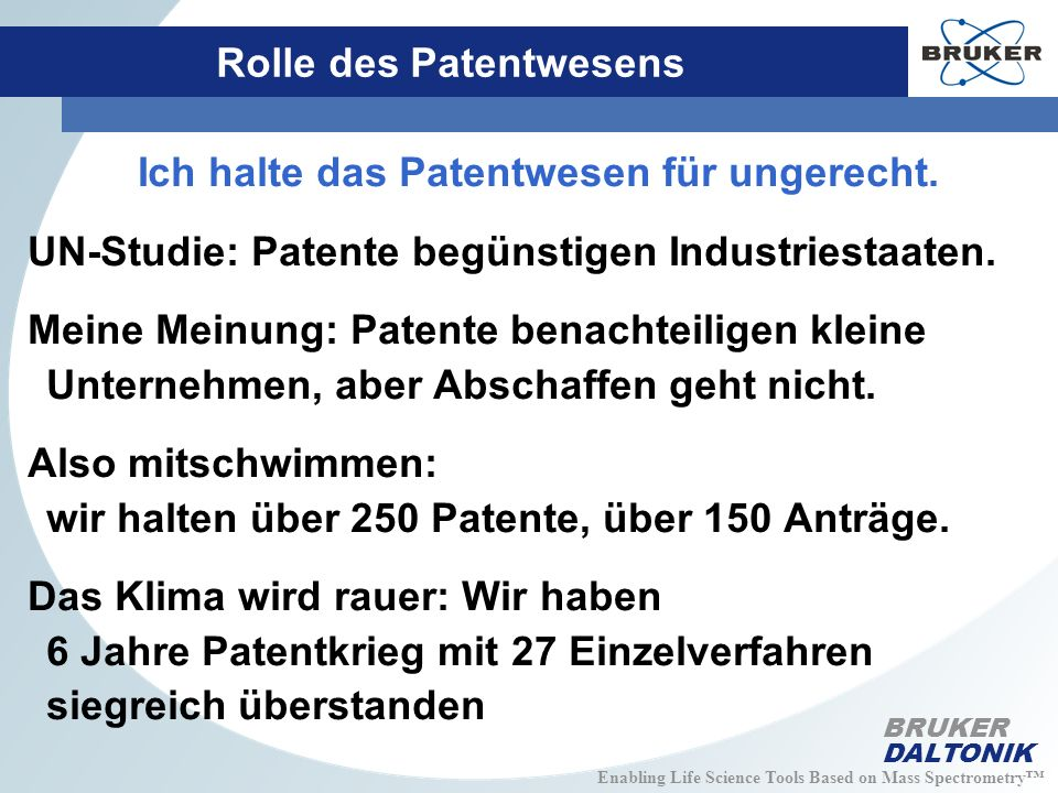 Enabling Life Science Tools Based on Mass Spectrometry BRUKER DALTONIK Rolle des Patentwesens Ich halte das Patentwesen für ungerecht.