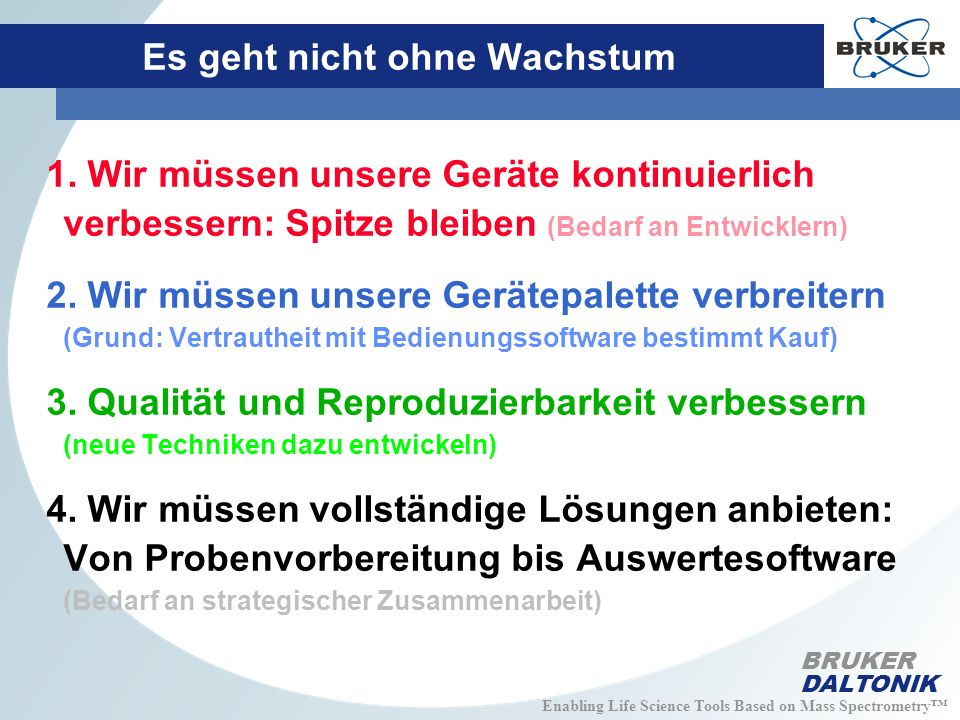 Enabling Life Science Tools Based on Mass Spectrometry BRUKER DALTONIK Es geht nicht ohne Wachstum 1.