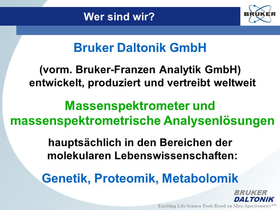 Enabling Life Science Tools Based on Mass Spectrometry BRUKER DALTONIK Wer sind wir.