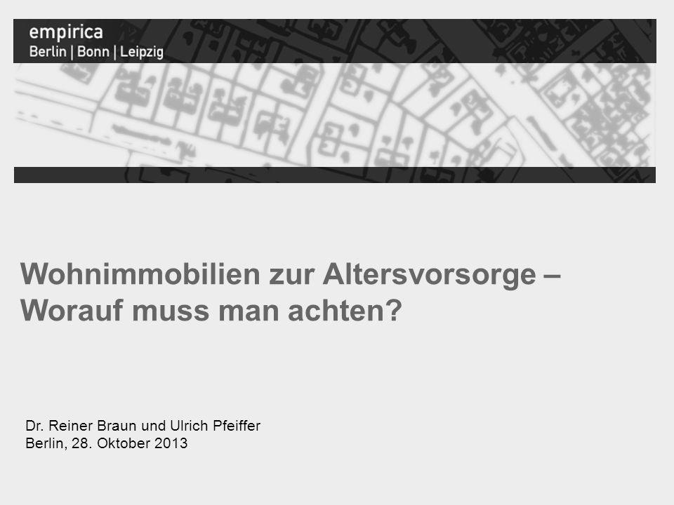 empirica Wohnimmobilien zur Altersvorsorge – Worauf muss man achten? Dr. Reiner Braun und Ulrich Pfeiffer Berlin, 28. Oktober 2013