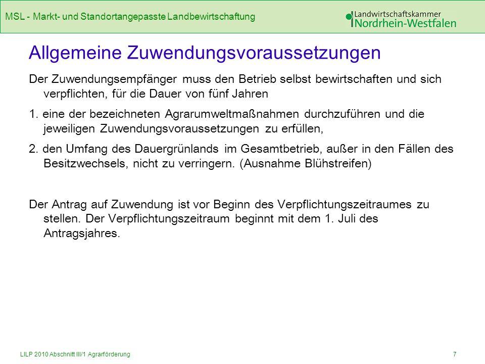 MSL - Markt- und Standortangepasste Landbewirtschaftung 18LILP 2010 Abschnitt III/1 Agrarförderung Noch E) Anbau von Zwischenfrüchten für die geförderten Zwischenfruchtflächen muss eine schlagbezogene Düngeplanung erstellt werden und Schlagkartei geführt werden Teilnahme an mindestens zwei einzelbetrieblichen oder betriebsübergreifenden spezifischen Beratungsangeboten der Landwirtschaftskammer Nordrhein-Westfalen zur Umsetzung der WRRL teilnimmt; bis zum 15.