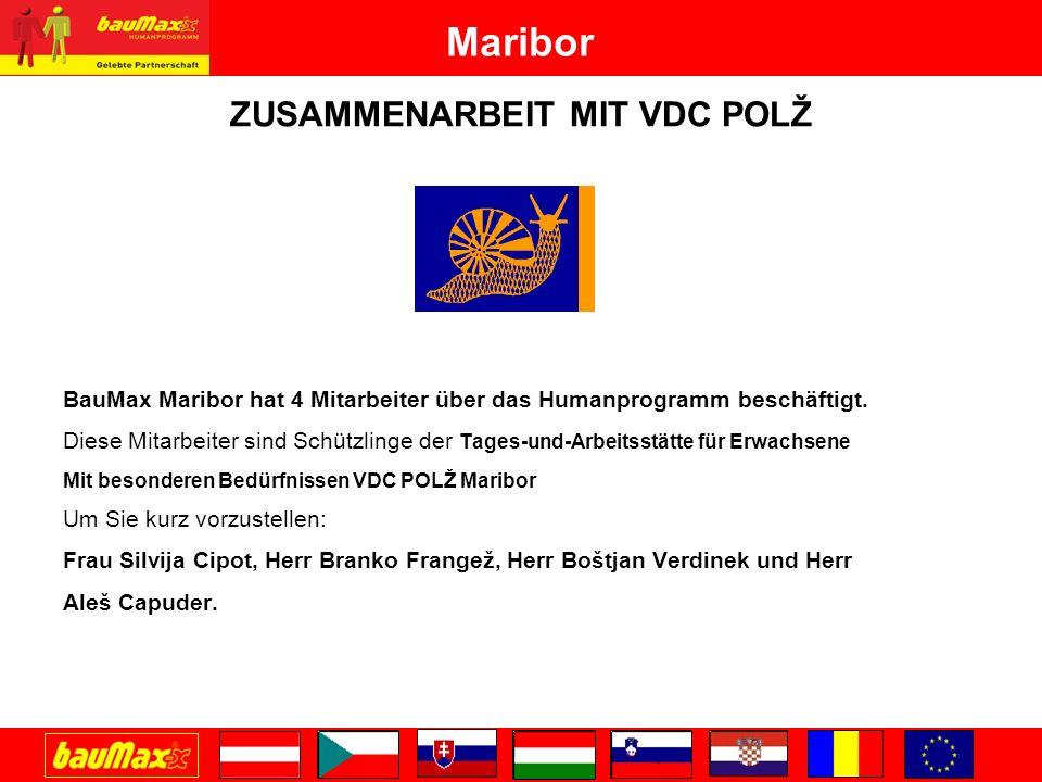 Maribor ZUSAMMENARBEIT MIT VDC POLŽ BauMax Maribor hat 4 Mitarbeiter über das Humanprogramm beschäftigt.