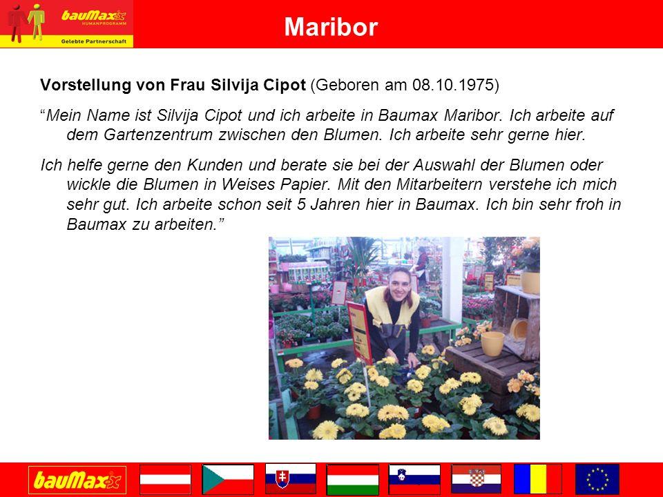 Maribor Vorstellung von Frau Silvija Cipot (Geboren am 08.10.1975) Mein Name ist Silvija Cipot und ich arbeite in Baumax Maribor.
