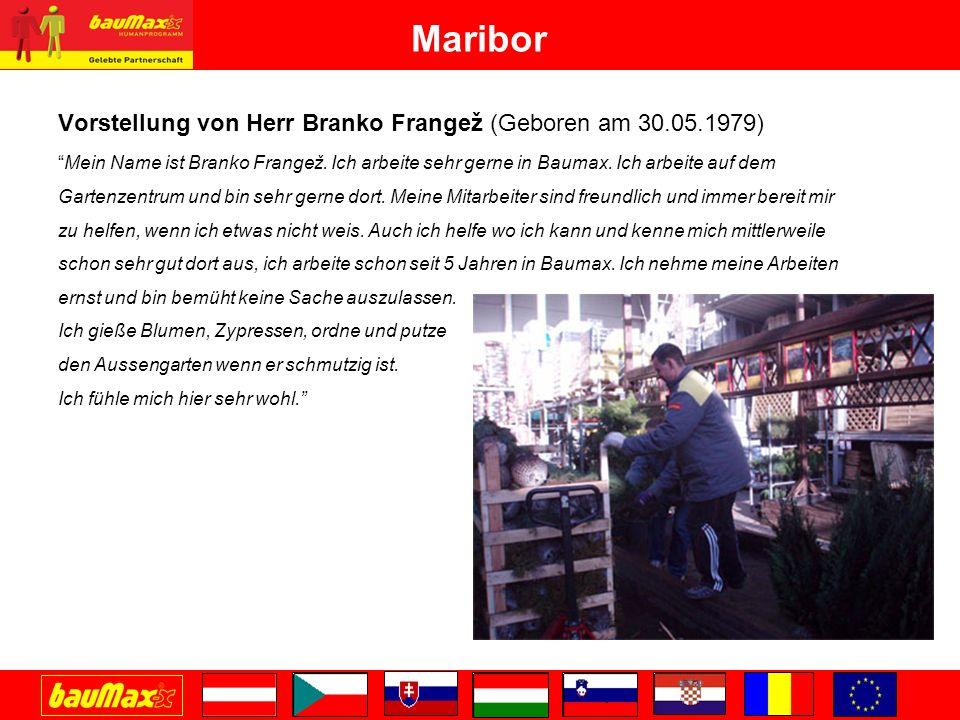 Maribor Vorstellung von Herr Boštjan Verdinek (Geboren am 15.02.1975) Ich bin Boštjan Verdinek und arbeite in Baumax seit einem halben Jahr.