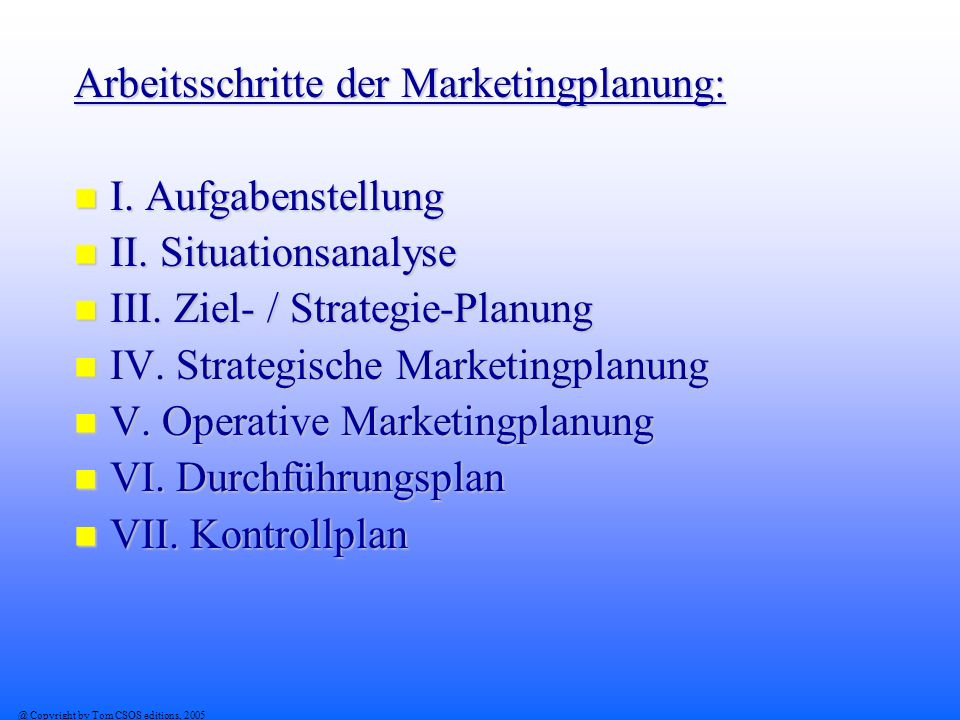@ Copyright by Tom CSOS editions, 2005 Arbeitsschritte der Marketingplanung: I.
