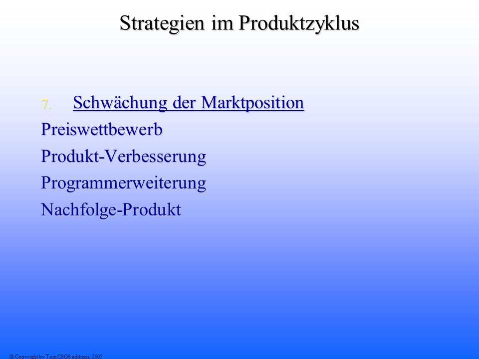 @ Copyright by Tom CSOS editions, 2005 Strategien im Produktzyklus 7.
