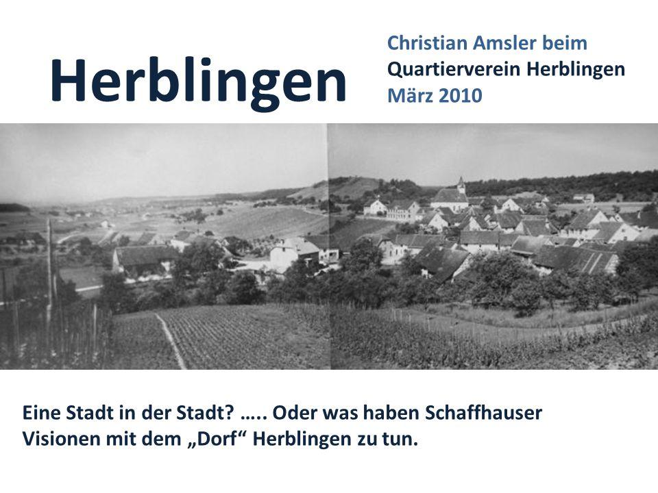 Herblingen Eine Stadt in der Stadt? ….. Oder was haben Schaffhauser Visionen mit dem Dorf Herblingen zu tun. Christian Amsler beim Quartierverein Herb