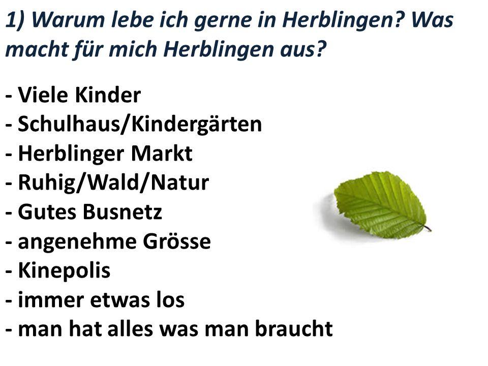 1) Warum lebe ich gerne in Herblingen? Was macht für mich Herblingen aus? - Viele Kinder - Schulhaus/Kindergärten - Herblinger Markt - Ruhig/Wald/Natu