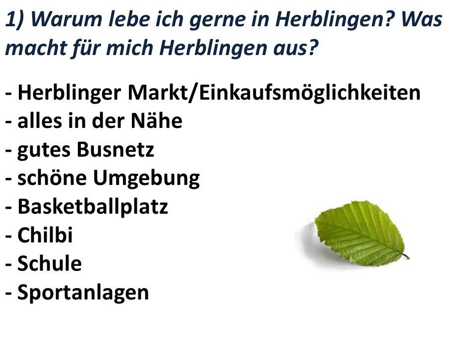 1) Warum lebe ich gerne in Herblingen? Was macht für mich Herblingen aus? - Herblinger Markt/Einkaufsmöglichkeiten - alles in der Nähe - gutes Busnetz