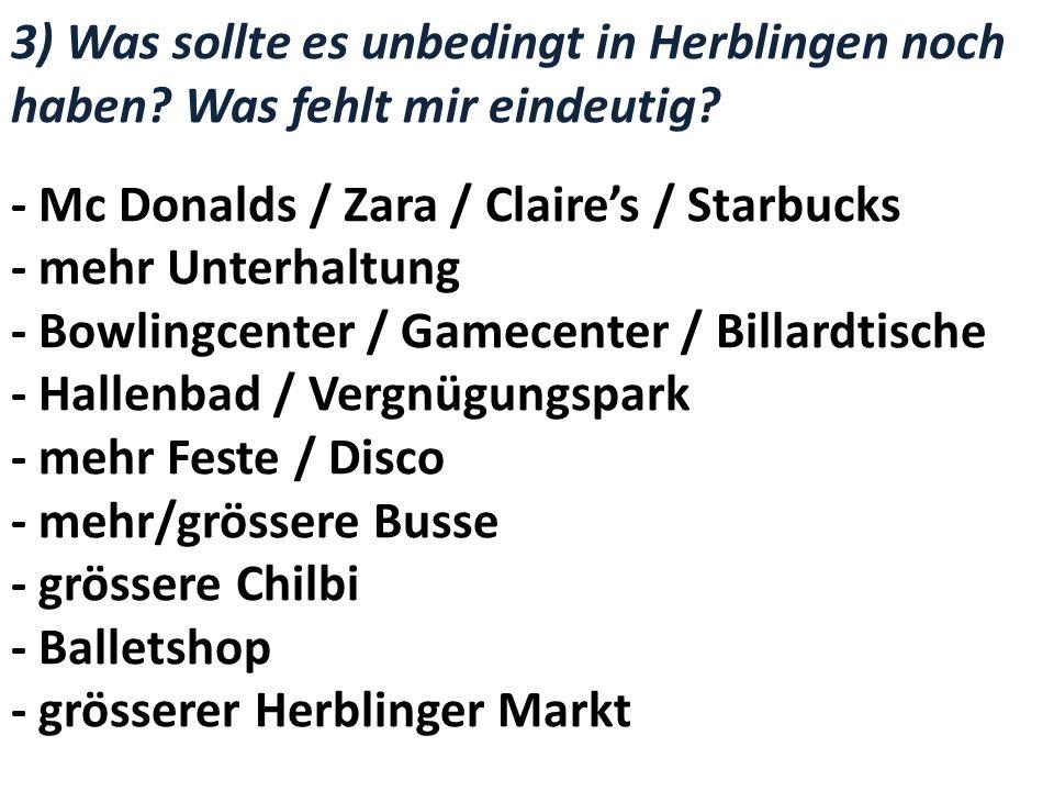3) Was sollte es unbedingt in Herblingen noch haben? Was fehlt mir eindeutig? - Mc Donalds / Zara / Claires / Starbucks - mehr Unterhaltung - Bowlingc
