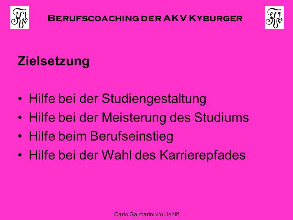 Berufscoaching der AKV Kyburger Carlo Galmarini v/o Ushilf Zielsetzung Hilfe bei der Studiengestaltung Hilfe bei der Meisterung des Studiums Hilfe bei