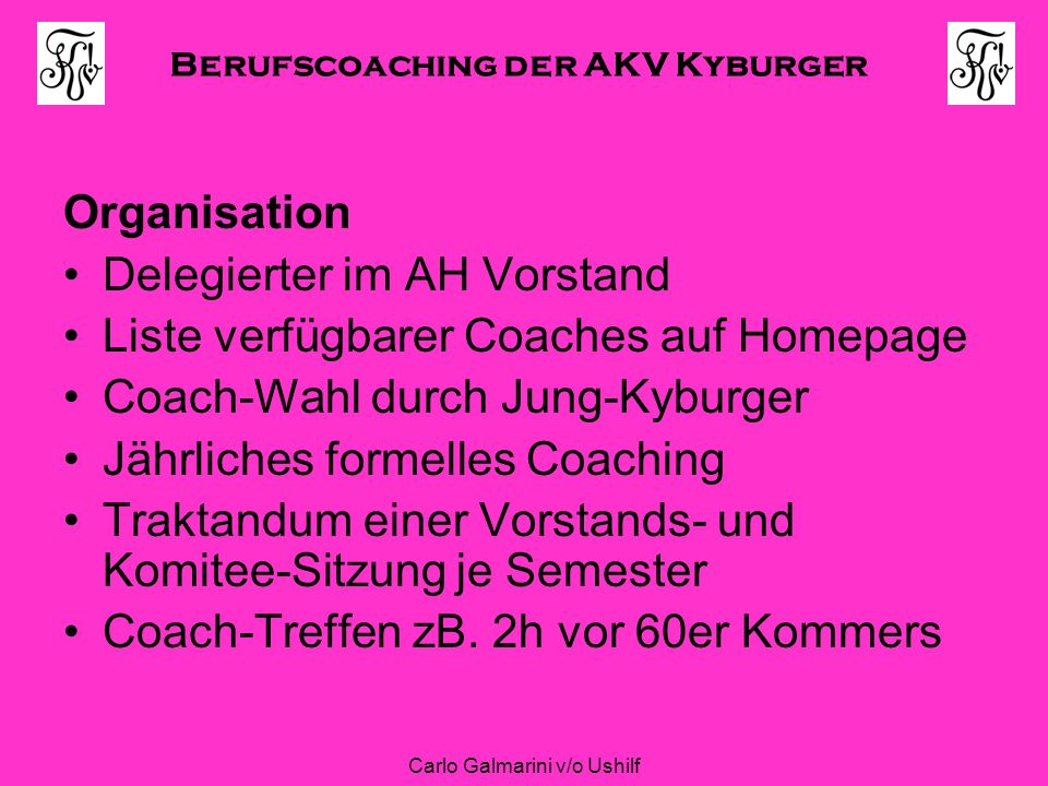 Berufscoaching der AKV Kyburger Carlo Galmarini v/o Ushilf Organisation Delegierter im AH Vorstand Liste verfügbarer Coaches auf Homepage Coach-Wahl d