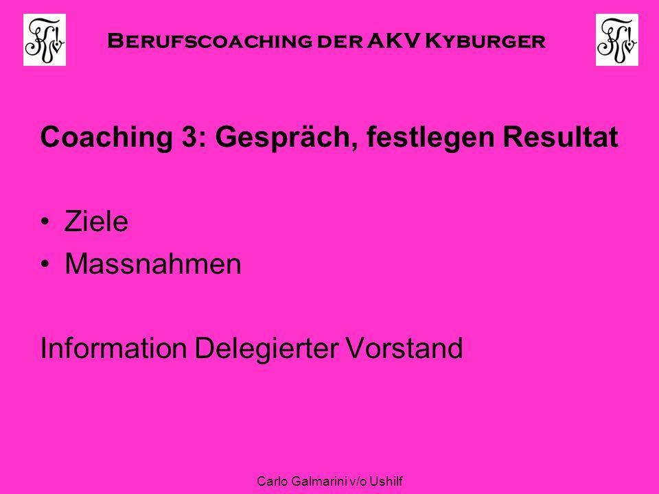 Berufscoaching der AKV Kyburger Carlo Galmarini v/o Ushilf Coaching 3: Gespräch, festlegen Resultat Ziele Massnahmen Information Delegierter Vorstand