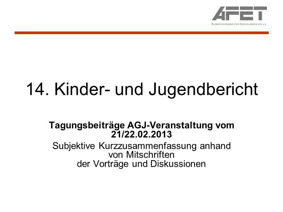 14. Kinder- und Jugendbericht Tagungsbeiträge AGJ-Veranstaltung vom 21/22.02.2013 Subjektive Kurzzusammenfassung anhand von Mitschriften der Vorträge