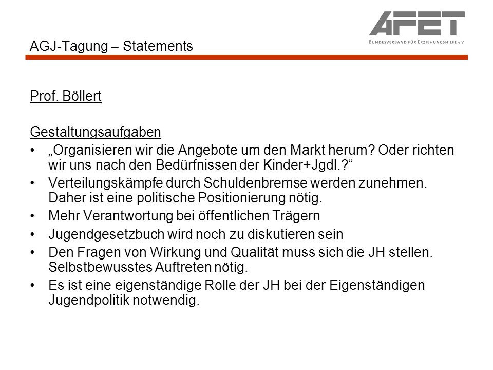 AGJ-Tagung – Statements Prof. Böllert Gestaltungsaufgaben Organisieren wir die Angebote um den Markt herum? Oder richten wir uns nach den Bedürfnissen