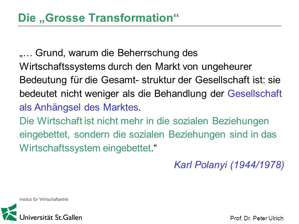Prof. Dr. Peter Ulrich Die Grosse Transformation … Grund, warum die Beherrschung des Wirtschaftssystems durch den Markt von ungeheurer Bedeutung für d