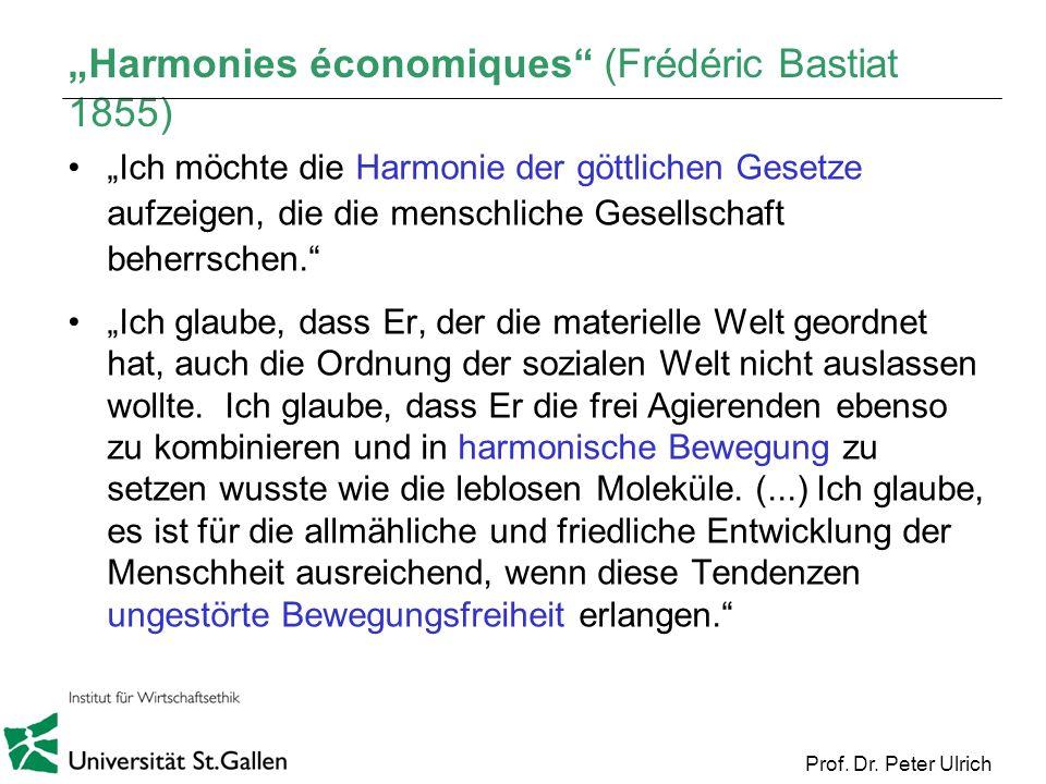 Prof. Dr. Peter Ulrich Harmonies économiques (Frédéric Bastiat 1855) Ich möchte die Harmonie der göttlichen Gesetze aufzeigen, die die menschliche Ges