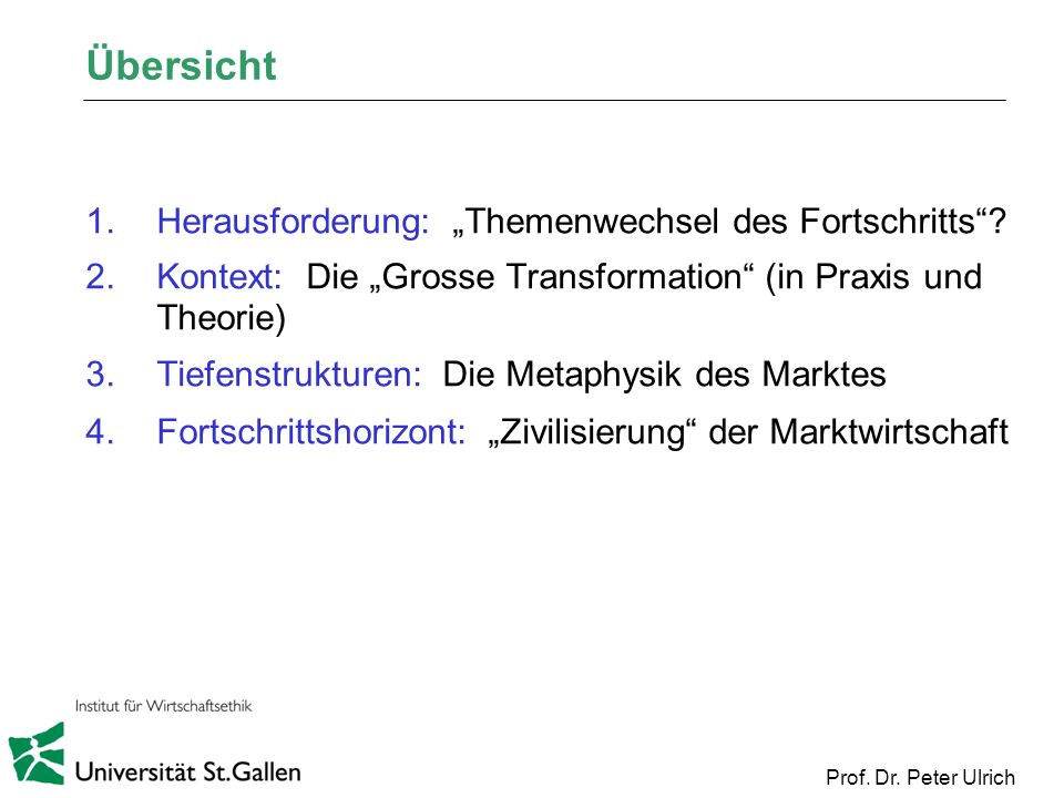 1.Herausforderung: Themenwechsel des Fortschritts? 2.Kontext: Die Grosse Transformation (in Praxis und Theorie) 3.Tiefenstrukturen: Die Metaphysik des
