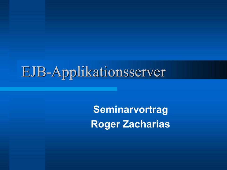 EJB-Applikationsserver Seminarvortrag Roger Zacharias