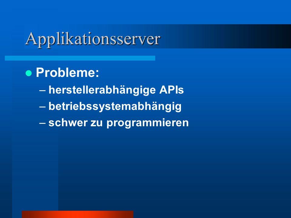 Applikationsserver Probleme: –herstellerabhängige APIs –betriebssystemabhängig –schwer zu programmieren