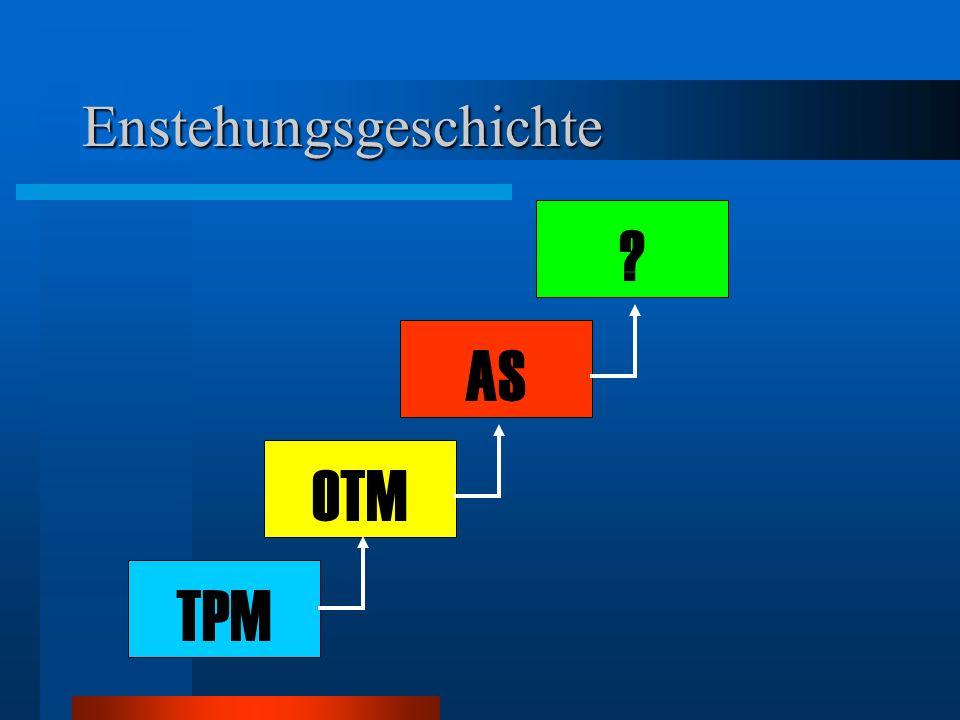 Enstehungsgeschichte TPM OTM AS ?