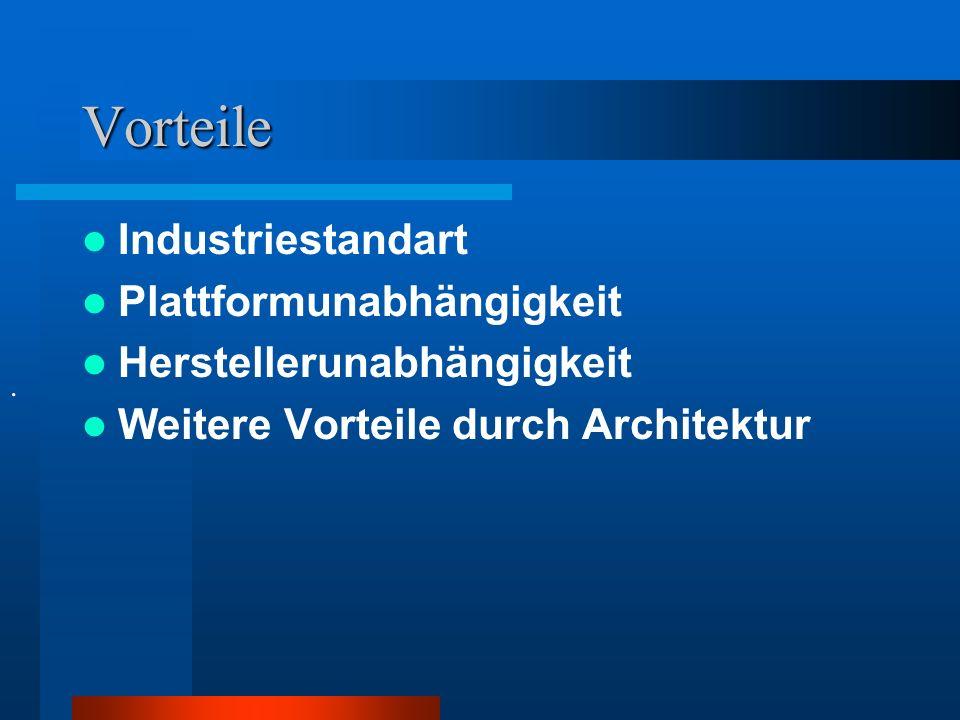 Vorteile Industriestandart Plattformunabhängigkeit Herstellerunabhängigkeit Weitere Vorteile durch Architektur.