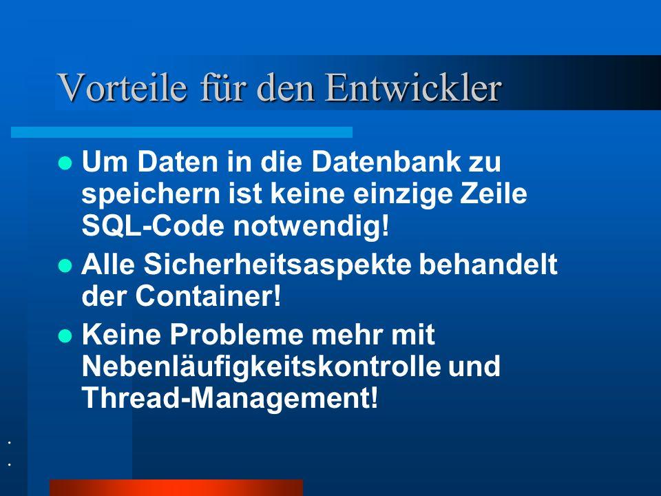 Vorteile für den Entwickler Um Daten in die Datenbank zu speichern ist keine einzige Zeile SQL-Code notwendig! Alle Sicherheitsaspekte behandelt der C